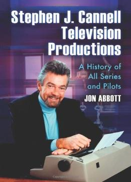 Download Stephen J. Cannell Television Productions: A History Of All Series & Pilots By Jon Abbott