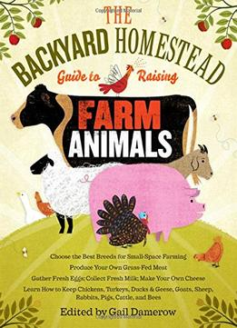 Download The Backyard Homestead Guide To Raising Farm Animals