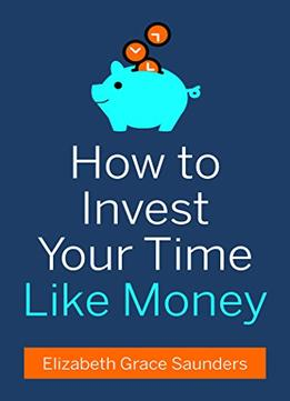 Download ebook How To Invest Your Time Like Money