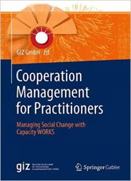 Download ebook Cooperation Management For Practitioners: Managing Social Change With Capacity Works