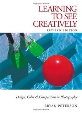 Download ebook Learning To See Creatively: Design, Color & Composition In Photography