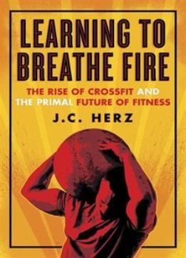 Download ebook Learning To Breathe Fire: The Rise Of Crossfit & The Primal Future Of Fitness
