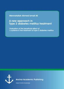 Download A New Approach In Type 2 Diabetes Mellitus Treatment: Evaluation Of The Beneficial Effect Of L-cysteine In The Treatment Of…