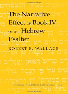 Download ebook The Narrative Effect Of Book Iv Of The Hebrew Psalter (studies In Biblical Literature)