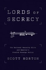 Lords of Secrecy: The National Security Elite and America's Stealth Warfar