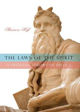 Download ebook The Laws Of The Spirit: A Hegelian Theory Of Justice