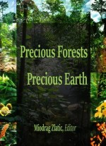 Precious Forests: Precious Earth Ed. By Miodrag Zlatic