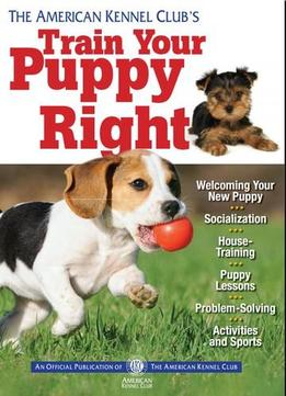 Download The American Kennel Club's Train Your Puppy Right