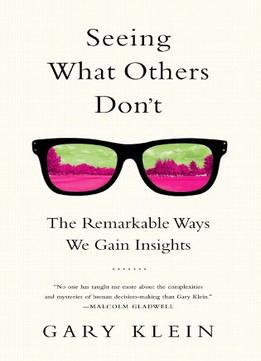 Download ebook Seeing What Others Don't: The Remarkable Ways We Gain Insights