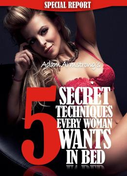 Download ebook 5 Secret Techniques Every Woman Wants In Bed