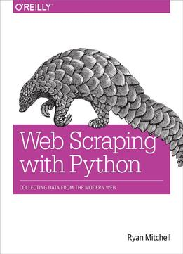 Download ebook Web Scraping With Python: Collecting Data From The Modern Web