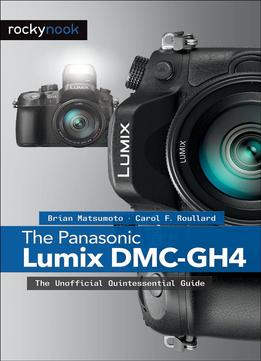 Download ebook The Panasonic Lumix Dmc-gh4: The Unofficial Quintessential Guide