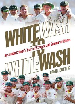 Download Whitewash To Whitewash: Australian Cricket's Years Of Struggle & Summer Of Riches