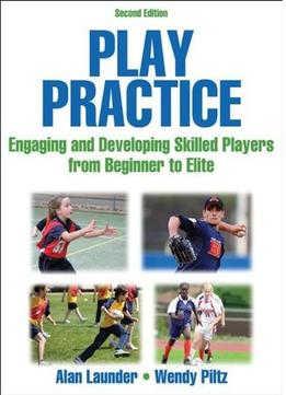 Download Play Practice: Engaging & Developing Skilled Players From Beginner To Elite (2nd Edition)