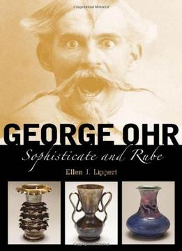 Download George Ohr: Sophisticate & Rube