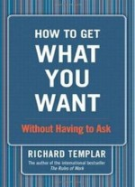 How To Get What You Want…: Without Having To Ask