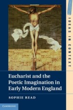Eucharist And The Poetic Imagination In Early Modern England (ideas In Context)