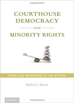 Download ebook Courthouse Democracy & Minority Rights: Same-sex Marriage In The States