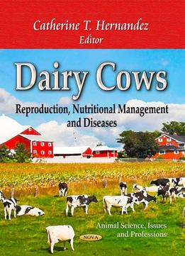 Download Dairy Cows – Reproduction, Nutritional Management & Diseases