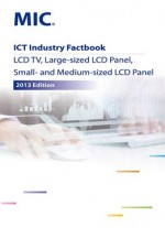 Ict Industry Factbook: Lcd Tv, Large-sized Lcd Panel, Small- And Medium-sized Lcd Panel