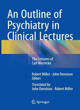 Download ebook An Outline Of Psychiatry In Clinical Lectures: The Lectures Of Carl Wernicke