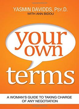Download ebook Your Own Terms: A Womans Guide To Taking Charge Of Any Negotiation