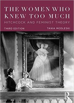 Download The Women Who Knew Too Much: Hitchcock & Feminist Theory, 3 Edition