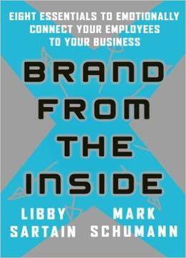 Download ebook Brand From The Inside: Eight Essentials To Emotionally Connect Your Employees To Your Business