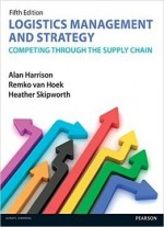 Logistics Management And Strategy: Competing Through The Supply Chain, 5th Edition