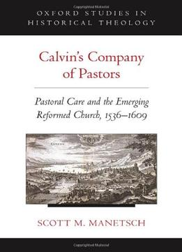 Download ebook Calvin's Company Of Pastors: Pastoral Care & The Emerging Reformed Church, 1536-1609
