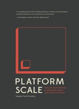 Download ebook Platform Scale: How An Emerging Business Model Helps Startups Build Large Empires With Minimum Investment