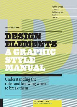 Download ebook Design Elements: Understanding The Rules & Knowing When To Break Them