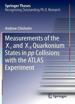 Download ebook Measurements Of The X C & X B Quarkonium States In Pp Collisions With The Atlas Experiment