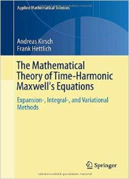 Download The Mathematical Theory Of Time-harmonic Maxwell's Equations: Expansion-, Integral-, & Variational Methods