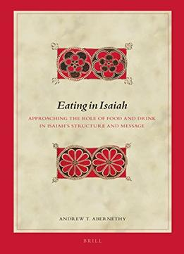 Download ebook Eating In Isaiah: Approaching The Role Of Food & Drink In Isaiah's Structure & Message