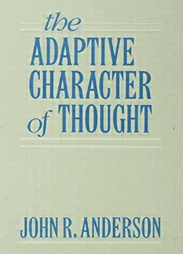 Download ebook The Adaptive Character Of Thought (studies In Cognition)