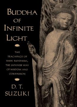 Download ebook Buddha Of Infinite Light: The Teachings Of Shin Buddhism, The Japanese Way Of Wisdom & Compassion