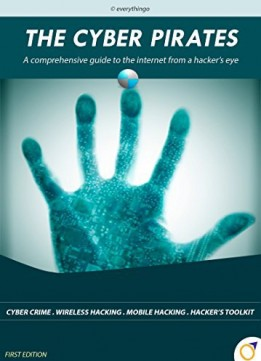 Download The Cyber Pirates: A Comprehensive Guide To The Internet From A Hacker's Eye
