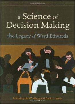 Download ebook A Science Of Decision Making: The Legacy Of Ward Edwards