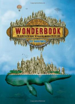 Download Wonderbook: The Illustrated Guide To Creating Imaginative Fiction