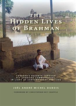Download ebook The Hidden Lives Of Brahman: Sankara's Vedanta Through His Upanisad Commentaries, In Light Of Contemporary Practice