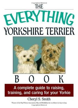 Download The Everything Yorkshire Terrier Book: A Complete Guide To Raising, Training, & Caring For Your Yorkie