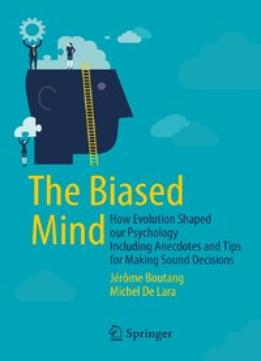 Download ebook The Biased Mind: How Evolution Shaped Our Psychology Including Anecdotes & Tips For Making Sound Decisions