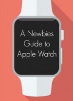 A Newbies Guide To Apple Watch