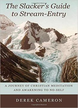 Download ebook The Slacker's Guide To Stream-entry: A Journey Of Christian Meditation & Awakening To No-self