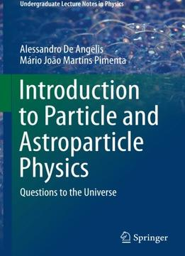 Download ebook Introduction To Particle & Astroparticle Physics