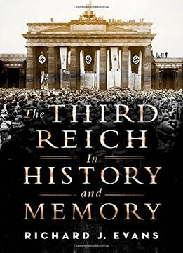 Download The Third Reich In History & Memory