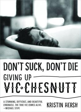 Download ebook Don't Suck, Don't Die: Giving Up Vic Chesnutt