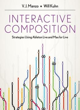 Download Interactive Composition: Strategies Using Ableton Live & Max For Live