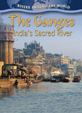 Download The Ganges: India's Sacred River (rivers Around The World)